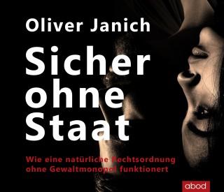 Oliver Janich: Sicher ohne Staat