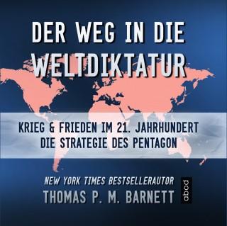 Dr. Thomas P.M. Barnett: Der Weg in die Weltdiktatur