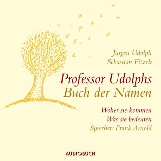 Jürgen Udolph, Sebastian Fitzek: Professor Udolphs Buch der Namen - Woher sie kommen, was sie bedeuten (Gekürzt)