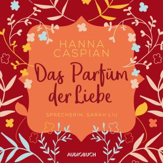 Hanna Caspian: Das Parfum der Liebe (Ungekürzt)