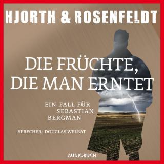 Michael Hjorth, Hans Rosenfeldt: Die Früchte, die man erntet - Ein Fall für Sebastian Bergman (Gekürzt)
