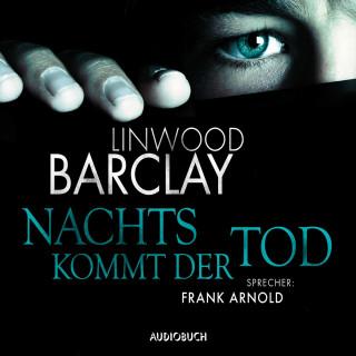 Linwood Barclay: Nachts kommt der Tod (gekürzte Lesung)
