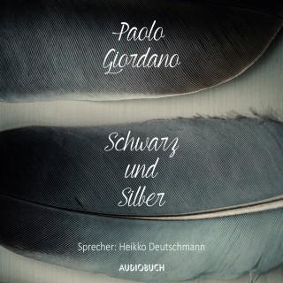 Paolo Giordano: Schwarz und Silber (Ungekürzte Lesung)
