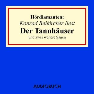 """Jacob Grimm, Wilhelm Grimm, Diverse Autoren: """"Der Tannhäuser"""" und zwei weitere Sagen - Hördiamanten (Ungekürzte Lesung)"""