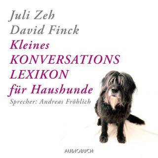 Juli Zeh, David Finck: Kleines Konversationslexikon für Haushunde (Gekürzt)