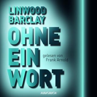 Linwood Barclay: Ohne ein Wort (Ungekürzt)
