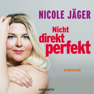 Nicole Jäger: Nicht direkt perfekt (Ungekürzt)