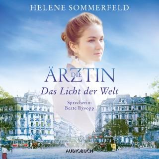 Helene Sommerfeld: Die Ärztin: Das Licht der Welt - Ricarda Thomasius, Band 1 (Ungekürzt)