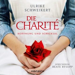 Ulrike Schweikert: Die Charité - Hoffung und Schicksal (Ungekürzt)