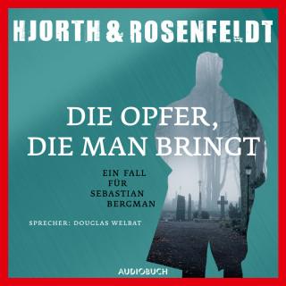 Michael Hjorth, Hans Rosenfeldt: Die Opfer, die man bringt - Die Fälle des Sebastian Bergman 6 (Gekürzt)