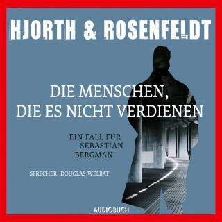 Michael Hjorth, Hans Rosenfeldt: Die Menschen, die es nicht verdienen - Die Fälle des Sebastian Bergman 5 (Ungekürzt)