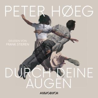 Peter Høeg: Durch deine Augen (Ungekürzt)
