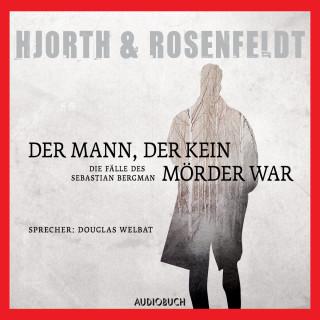Michael Hjorth, Hans Rosenfeldt: Der Mann, der kein Mörder war - Die Fälle des Sebastian Bergman 1 (Ungekürzt)