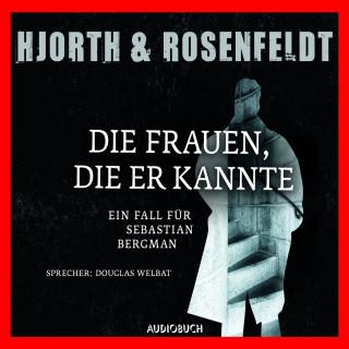 Michael Hjorth, Hans Rosenfeldt: Die Frauen, die er kannte - Die Fälle des Sebastian Bergman 2 (Ungekürzt)