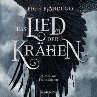 Leigh Bardugo: Das Lied der Krähen (Ungekürzt)