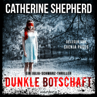Catherine Shepherd: Dunkle Botschaft - Julia Schwarz 4 (Ungekürzt)