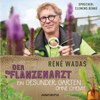 René Wadas: Der Pflanzenarzt - Ein gesunder Garten ohne Chemie (Ungekürzt)
