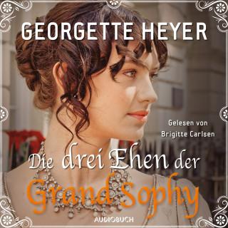 Georgette Heyer: Die drei Ehen der Grand Sophy (Ungekürzt)