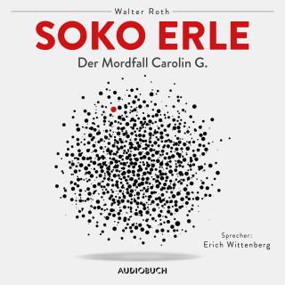 Walter Roth: Soko Erle - Der Mordfall Carolin G. (Ungekürzt)