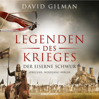 David Gilman: Der eiserne Schwur - Legenden des Krieges, Teil 6 (Gekürzt)