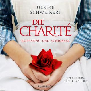 Ulrike Schweikert: Die Charité: Hoffnung und Schicksal (Ungekürzt)