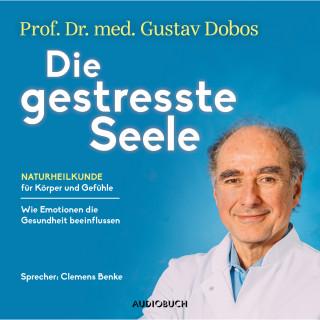 Gustav Dobos: Die gestresste Seele - Naturheilkunde für Körper und Gefühle (Gekürzt)