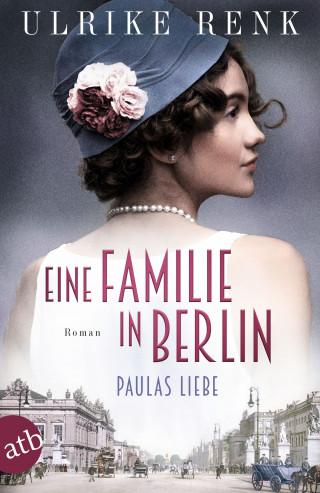 Ulrike Renk: Eine Familie in Berlin - Paulas Liebe