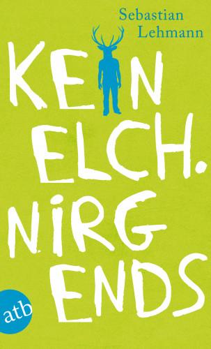 Sebastian Lehmann: Kein Elch. Nirgends