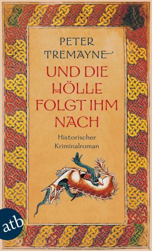 Peter Tremayne: Und die Hölle folgte ihm nach