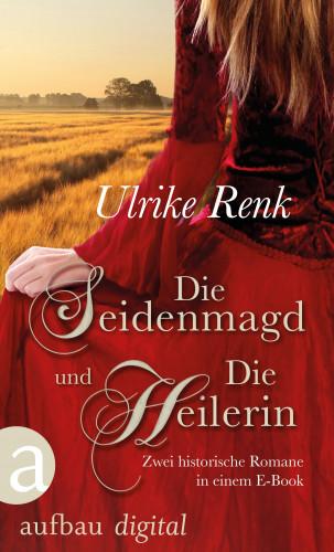 Ulrike Renk: Die Seidenmagd und Die Heilerin
