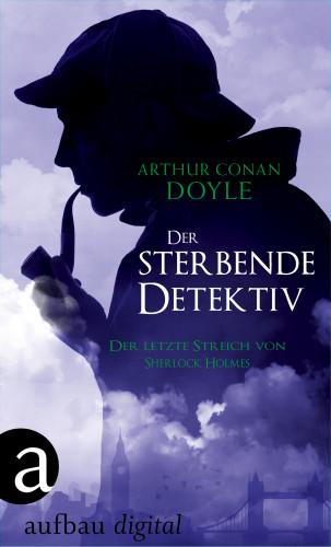 Arthur Conan Doyle: Der sterbende Detektiv