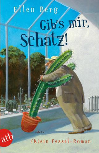 Ellen Berg: Gib's mir, Schatz!