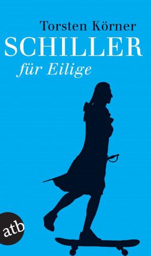 Torsten Körner: Schiller für Eilige