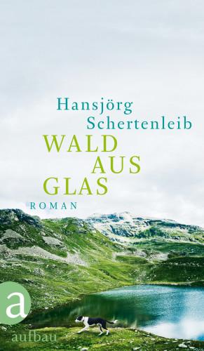 Hansjörg Schertenleib: Wald aus Glas