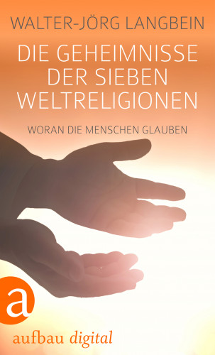 Walter-Jörg Langbein: Die Geheimnisse der sieben Weltreligionen