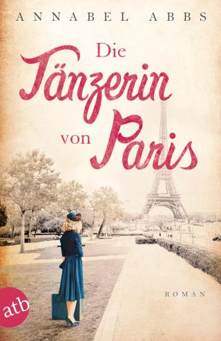 Annabel Abbs: Die Tänzerin von Paris