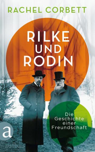 Rachel Corbett: Rilke und Rodin