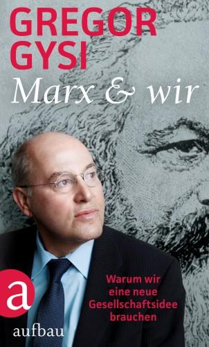 Gregor Gysi: Marx und wir