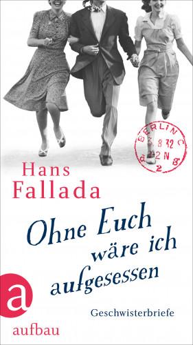 Hans Fallada: Ohne Euch wäre ich aufgesessen
