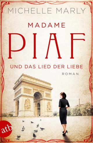 Michelle Marly: Madame Piaf und das Lied der Liebe