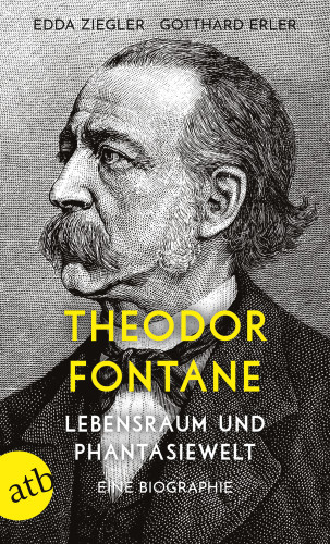 Edda Ziegler, Gotthard Erler: Theodor Fontane. Lebensraum und Phantasiewelt