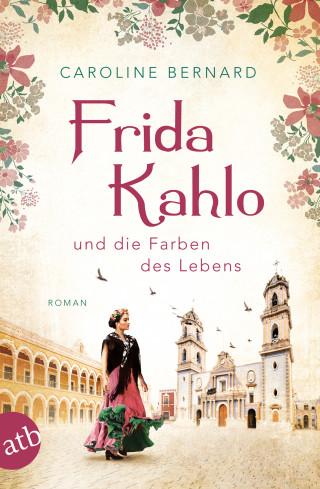 Caroline Bernard: Frida Kahlo und die Farben des Lebens