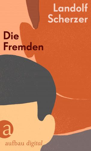 Landolf Scherzer: Die Fremden
