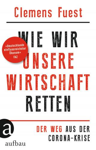 Clemens Fuest: Wie wir unsere Wirtschaft retten