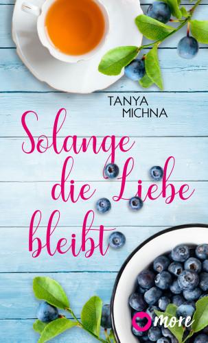 Tanya Michna: Solange die Liebe bleibt