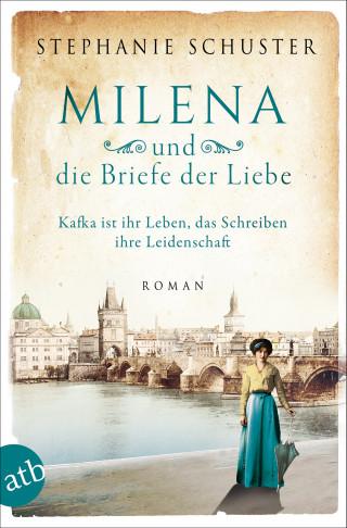 Stephanie Schuster: Milena und die Briefe der Liebe