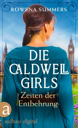 Rowena Summers: Die Caldwell Girls - Zeiten der Entbehrung