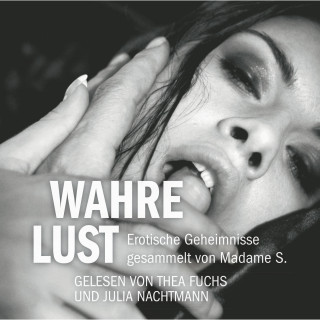 Madame S.: Erotik Hörbuch Edition: Wahre Lust