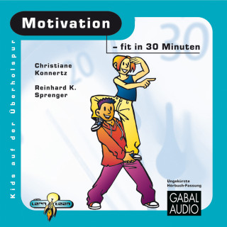 Reinhard K. Sprenger, Christiane Konnertz: Motivation - fit in 30 Minuten