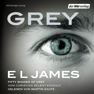 E L James: Grey - Fifty Shades of Grey von Christian selbst erzählt